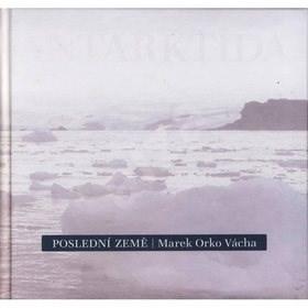 Poslední země: Antarktida - Marek Vácha