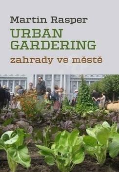 Urban gardening: Zahrady ve městě - Martin Rasper