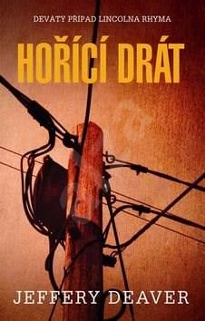 Hořící drát: Devátý případ Lincolna Rhyma - Jeffery Deaver