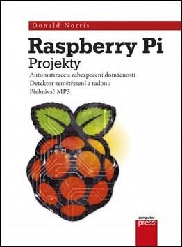 Raspberry Pi Projekty: Automatizace a zabezpečení domácnosti - Donald Norris