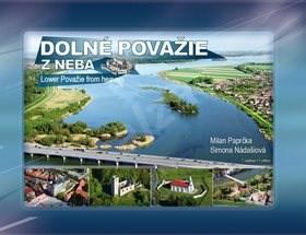Dolné Považie z neba Lower Považie from heaven - Milan Paprčka; Simona Nádašiová