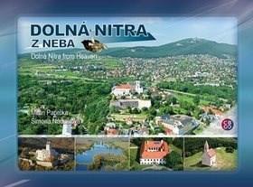 Dolná Nitra z neba: Dolná Nitra from Heaven - Milan Paprčka