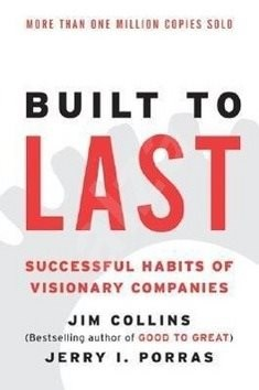 Built to Last: Successful Habits of Visionary Companies - James C. Collins; Jerry I. Porras; Jim Collins