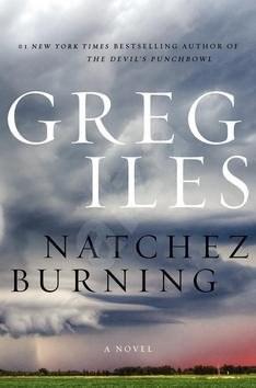 Natchez Burning: A Novel - Greg Iles