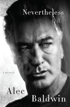 Nevertheless: A Memoir - Alec Baldwin