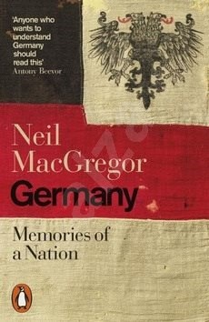Germany: Memories of a Nation - Neil MacGregor