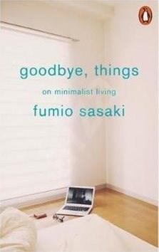 Goodbye, Things: On Minimalist Living - Fumio Sasaki