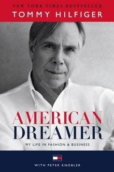 American Dreamer: My Life in Fashion in Business - Tommy Hilfiger