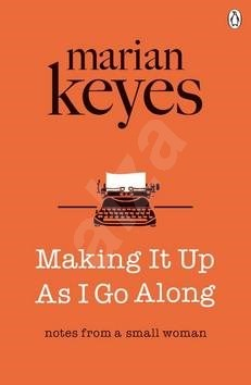 Making it up as I Go Along - Marian Keyes
