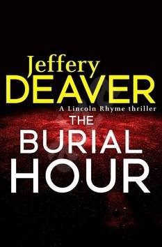 The Burial Hour: Lincoln Rhyme Thriller  Book 13 - Jeffery Deaver
