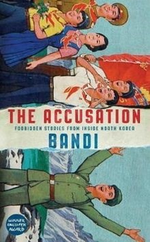 The Accusation: Forbidden Stories from inside North Korea - Bandi