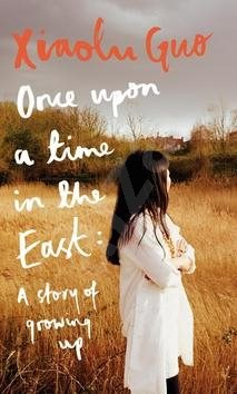 Once Upon a Time in the East: A Story of Growing Up - Xiaolu Guo