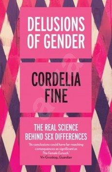 Delusions of Gender: The Real Science Behind Sex Differences - Cordelia Fine
