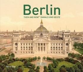 Berlin Then and Now: Damals und Heute - Nick Gay