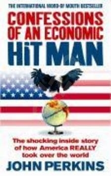 Confessions of an Economic Hit Man: The shocking inside story of how Amerca really took over the wor - John Perkins