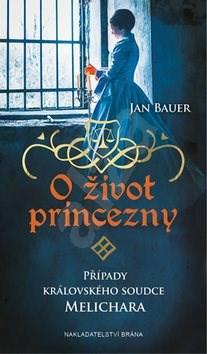 O život princezny: Případy královského soudce Melichara - Jan Bauer