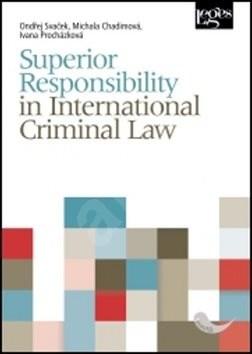 Superior Responsibility in International Criminal Law - Ondřej Svaček; M. Chadimová; Ivana Procházková