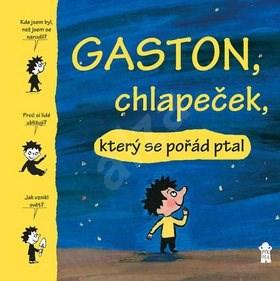 Gaston, chlapeček, který se pořád ptal - Matthieu de Laubier; Marie Aubinaisová; Gwénaëlle Bouletová; Catherine Protea...