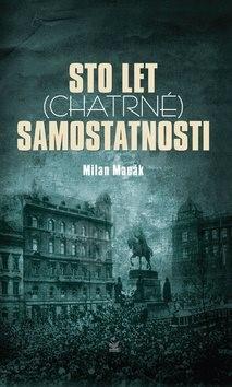 Sto let (chatrné) samostatnosti - Milan Macák