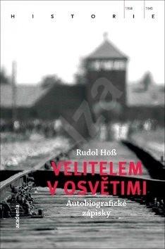 Velitelem v Osvětimi - Rudolf Hös