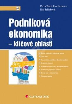 Podniková ekonomika Klíčové oblasti - Petra Taušl Procházková; Eva Jelínková