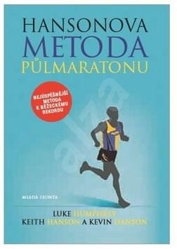 Hansonova metoda půlmaratonu - Keith Hansonová; Kevin Hanson; Luke Humphrey