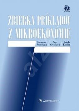 Zbierka príkladov z mikroekonómie - Eleonora Fendeková; Nora Grisáková; Jakub Kintler