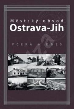 Městský obvod Ostrava-Jih včera a dnes - Marián Lipták; Tomáš Majliš; Petr Přendík
