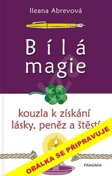 Bílá magie Kouzla pro úspěšný život - Ileana Abrevová
