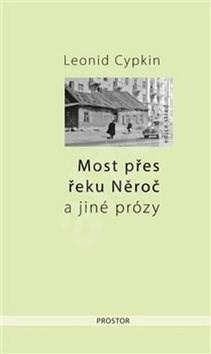 Most přes řeku Něroč a jiné prózy - Leonid Cypkin; Jakub Šedivý
