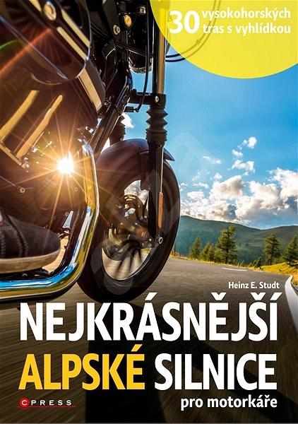Nejkrásnější alpské silnice pro motorkáře - Heinz E. Studt  53f81b757b