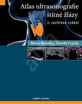 Atlas ultrasonografie štítné žlázy - Zdeněk Fryšák; Milan Halenka