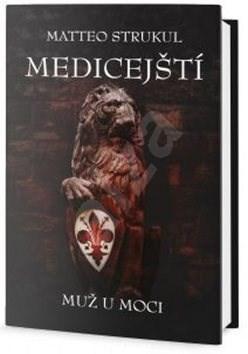 Medicejští Muž u moci - Matteo Strukul