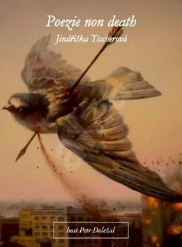 Poezie non death - Jindřiška Tischerová