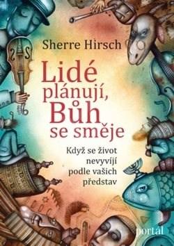 Lidé plánují, Bůh se směje: Když se život nevyvíjí podle vašich představ - Sherre Hirsch