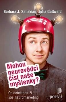 Mohou neurovědci číst naše myšlenky?: Od detektoru lži po neuromarketing - Barbara J. Sahakian; Julia Gottwald