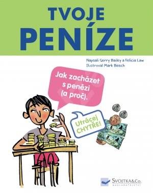 Tvoje peníze: Jak zacházet s penězi (a proč). - Gerry Bailkey; Felicia Law; Mark Beech