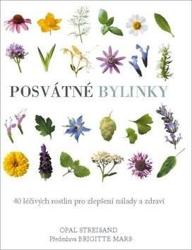 Posvátné bylinky: 40 léčivých rostlin pro zlepšení nálady a zdraví - Opal Streisand
