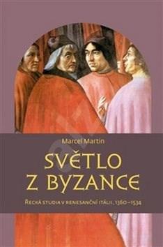 Světlo z Byzance: Řecká studia v renesanční Itálii, 1360–1534 - Marcel Martin