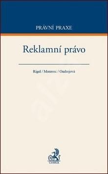Reklamní právo - Filip Rigel; Ondřej Moravec; Dana Ondrejová