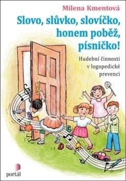 Slovo, slůvko, slovíčko, honem poběž, písničko!: Hudební činnosti v logopedické prevenci - Milena Kmentová