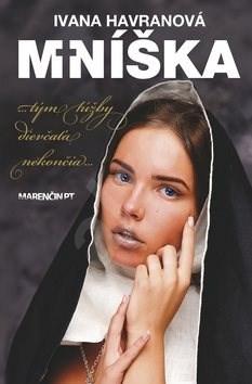 Mníška: ...tým túžby dievčaťa nekončia... - Ivana Havranová