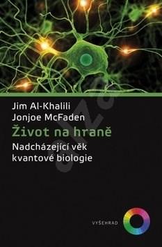 Život na hraně: Nadcházející věk kvantové biologie - Jim Al-Khalili; Jonjoe McFaden