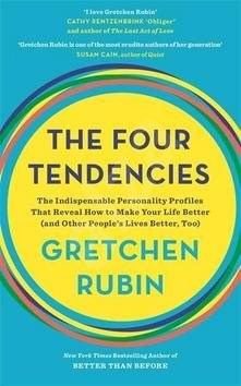 The Four Tendencies: The Indispensable Personality Profiles That Reveal How to Make Your Life Better -