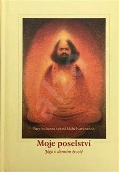 Moje poselství: Jóga v denním životě - Paramahansa svámí Mahéšvaránanda