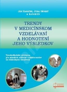 Trendy v medicínskom vzdelávaní a hodnotení jeho výsledkov - Ján Hanáček; Juraj Mokrý