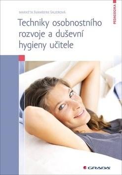 Techniky osobnostního rozvoje a duševní hygieny učitele - Markéta Švamberk Šauerová