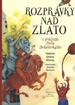 Rozprávky nad zlato: Z pokladu Pavla Dobšinského - Ondrej Sliacky