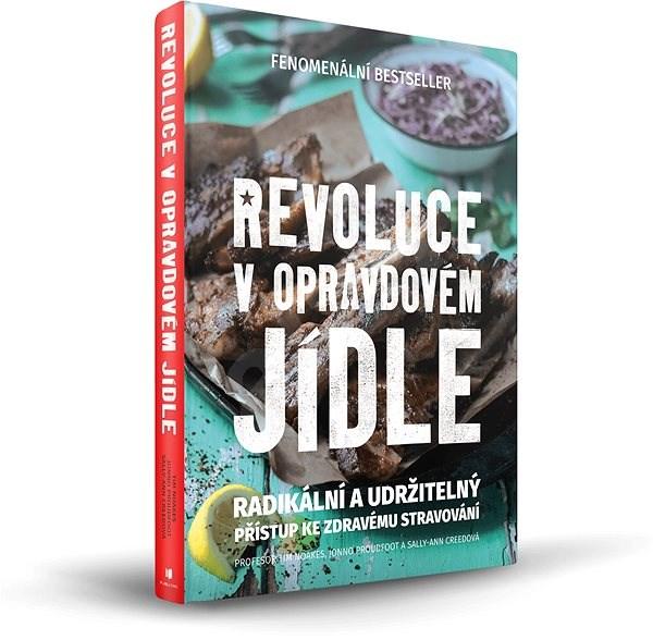 Revoluce v opravdovém jídle: Radikální a udržitelný přístup ke zdravému stravování - Sally-Ann Creedova; Tim Noakes