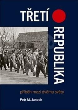 Třetí republika: Příběh mezi dvěma světy - Petr Janoch